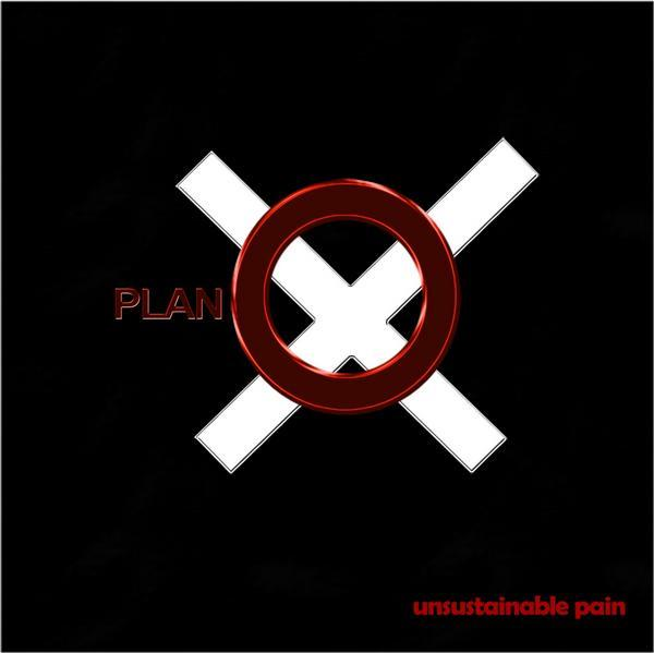 Plano X - Unsustainable Pain