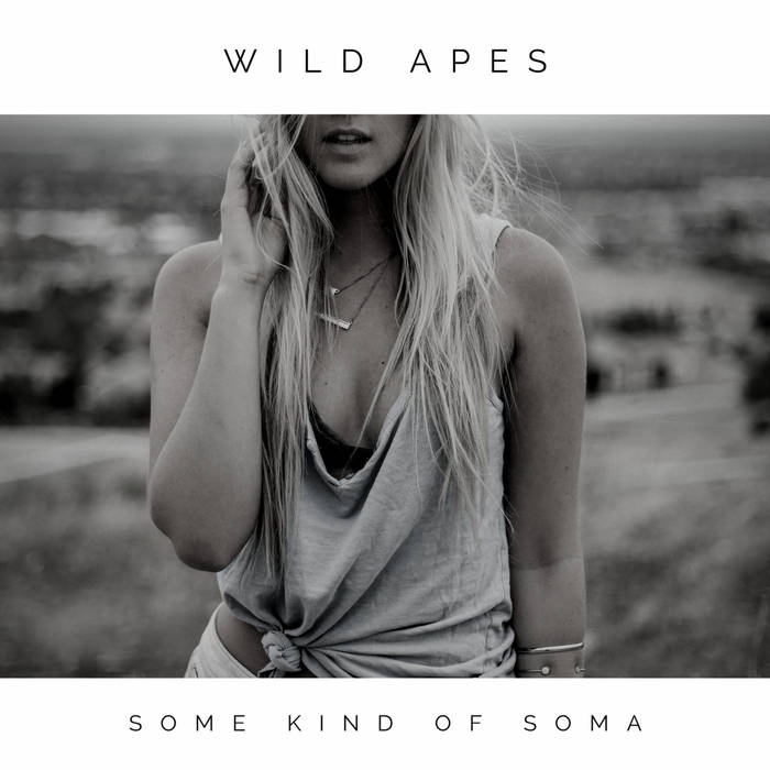 Wild Apes - Some Kind of Soma - 2016